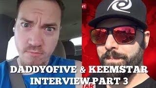 DaddyoFive KeemStar Interview Part 3