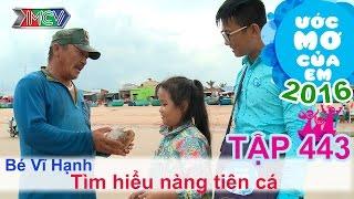 Hành trình tìm kiếm nàng tiên cá - bé Vĩ Hạnh | ƯỚC MƠ CỦA EM | Tập 443 | 21/07/2016