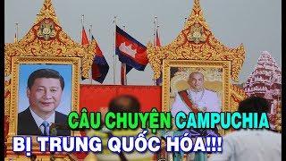 """Câu chuyện về quá trình Campuchia bị """"Trung Quốc"""" hóa!"""