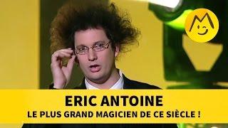 Eric Antoine : le plus grand magicien de ce siècle !