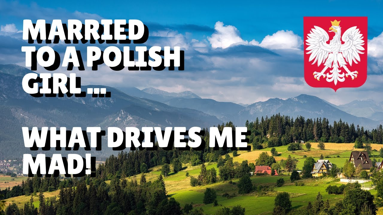 Married to a Polish Girl - What Drives Me Mad!