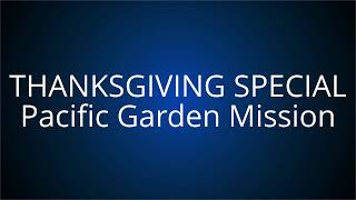 THANKSGIVING SPECIAL with Pacific Garden Mission Choir