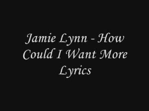 Jamie Lynn - How Could I Want More Lyrics