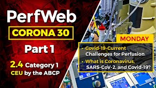 CORONA 30 Current challenges for perfusion. What is Coronavirus,  SARS-CoV-2, and Covid-19