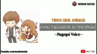 DANG TARGABUSI AU HOLONGKI - Nagogoi Voice || Video Lirik Animasi Lagu Batak Terbaik