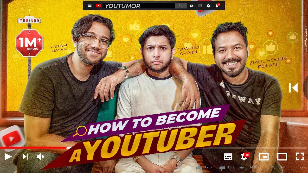 How To Be A Youtuber | Tawhid Afridi | Polash | Pritom | Adnan Al Rajeev | Youtumor