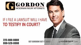 If I File a Lawsuit Will I Have to Testify in Court | Gordon McKernan Personal Injury Lawyer