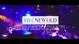 FIVE NEW OLD - footage from WIDE AWAKE TOUR FINAL at SHIBUYA CLUB QUATTRO