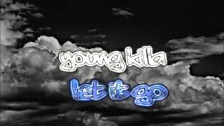 Young Killa   Let It Go