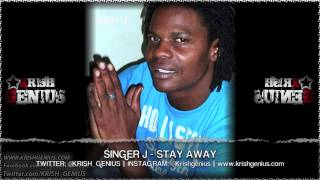 Singer J - Stay Away [One Life Riddim] April 2013