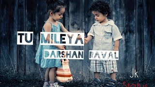 darshan-raval-tu-mileya-mainu-rabb-milaya-sab-milaya-darshan-raval-new-song-with-full-song