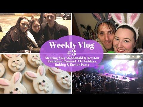 Weekly Vlog #3 - Meeting Amy MacDonald & Newton Faulkner, Concert, Baking, Easter Party, Primark