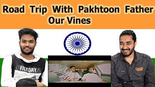 Indian reaction on Road Trip With Pakhtoon Father | Our Vines | Swaggy d