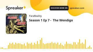 Season 1 Ep 7 - The Wendigo