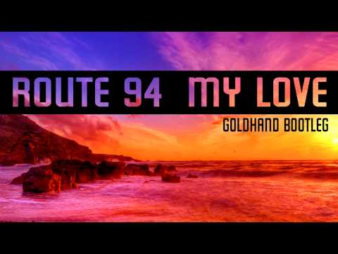 Route 94 - My Love (Goldhand Club Bootleg)