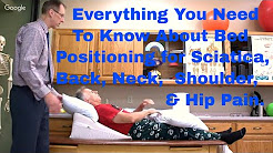 Everything You Need To Know About Bed Positioning for Sciatica, Back, Neck, Shoulder, & Hip Pain.