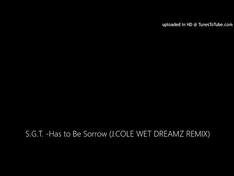 S.G.T. -Has to Be Sorrow (J.COLE WET DREAMZ REMIX)
