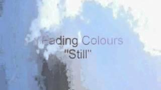 """Fading Colours  """"Still"""""""