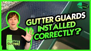 Was you gutter guard installed correctly?