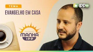 Evangelho em Casa | Manhã IPP | IPP TV