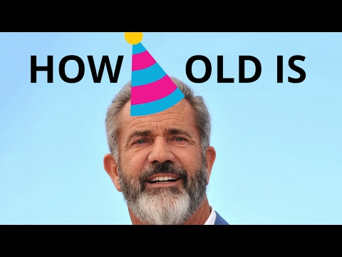 How Old Is Mel Gibson