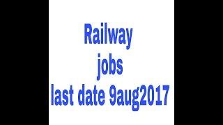 Job in railway 10th pass last date 9 aug 2017 2017 Video