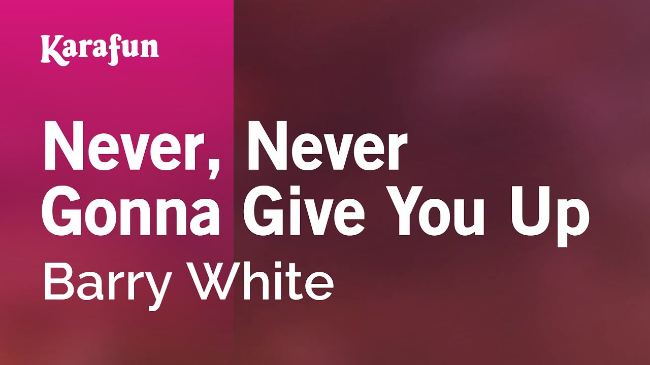 Karaoke Never Never Gonna Give You Up Barry White Youtube