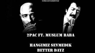 2Pac ft. Müslüm Baba - Hangimiz Sevmedik & Better Dayz