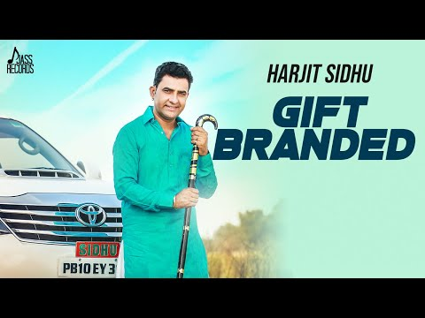 Gift Branded  | (Full HD) | Harjit Sidhu Ft. Parveen Dardi | New Punjabi Songs 2018
