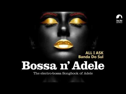 All I Ask - Bossa n` Adele - The Sexiest Electro-bossa Songbook of Adele