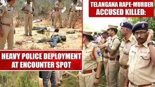 Hyderabad rape-murder accused killed: Heavy police deployment at encounter spot