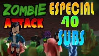 Especial 40 subs!! /Roblox/Zombie Attack