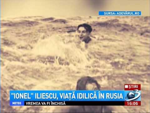 Ion Iliescu - viata idilica in Rusia