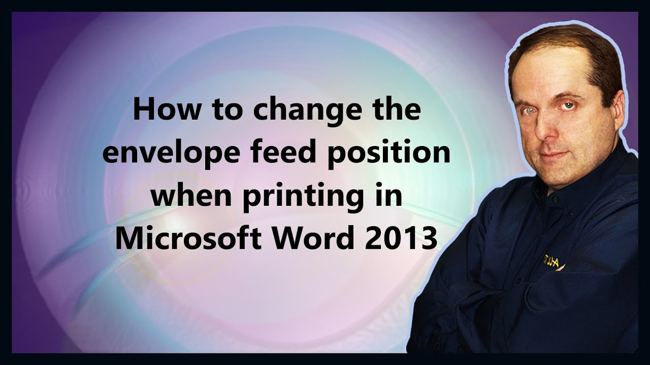 How to change the envelope feed position when printing in microsoft how to change the envelope feed position when printing in microsoft word 2013 spiritdancerdesigns