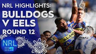 NRL Highlights: Bulldogs v Eels: Round 12 | NRL on Nine