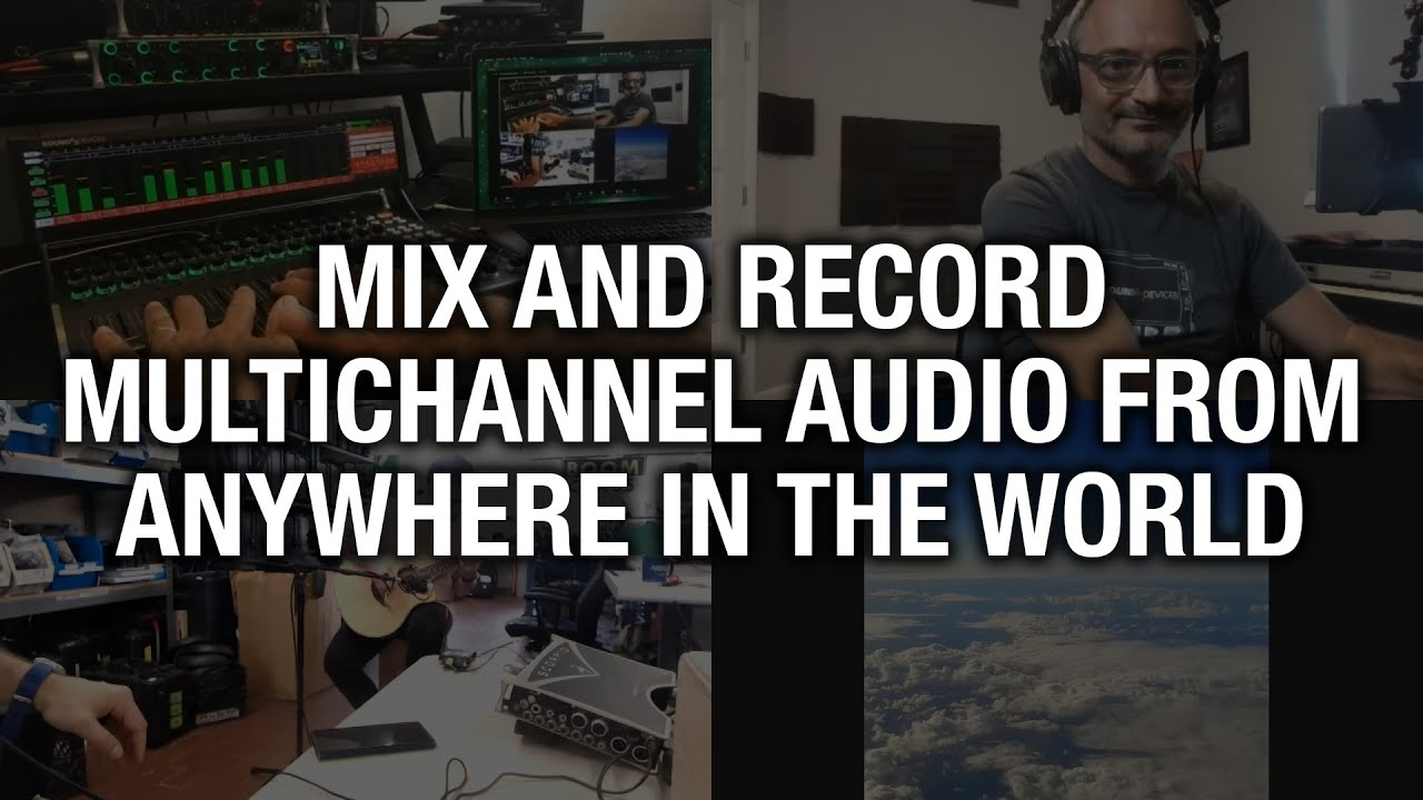 Mix and Record Multichannel Audio From Anywhere in the World with Sound Devices and Unity Connect