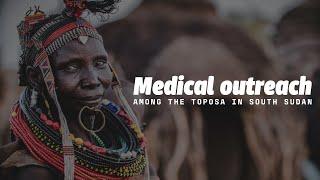 Toposa Medical Outreach - South Sudan