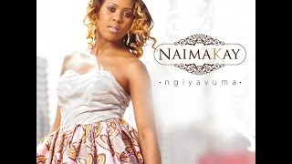 Naima Kay~Ngiyavuma (House Mix)