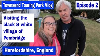 Townsend Touring Park Vlog and a visit to Pembridge in Herefordshire - Episode 2