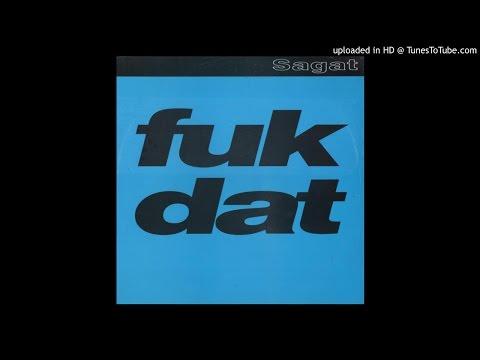 Sagat - Fuk Dat (Rob's Fuk Dis Mix)
