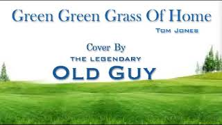 Green Green Grass Of Home (Tom Jones) - Cover by Old Guy
