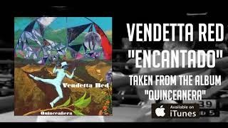 Vendetta Red - Encantado OFFICIAL LYRIC VIDEO