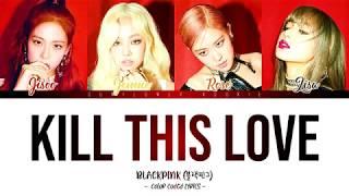 BLACKPINK - KILL THIS LOVE [Color Coded Lyrics|Han|Rom|Eng|가사]