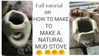 FULL Tutorial on How to make a natural mud stove '' CHOUKA