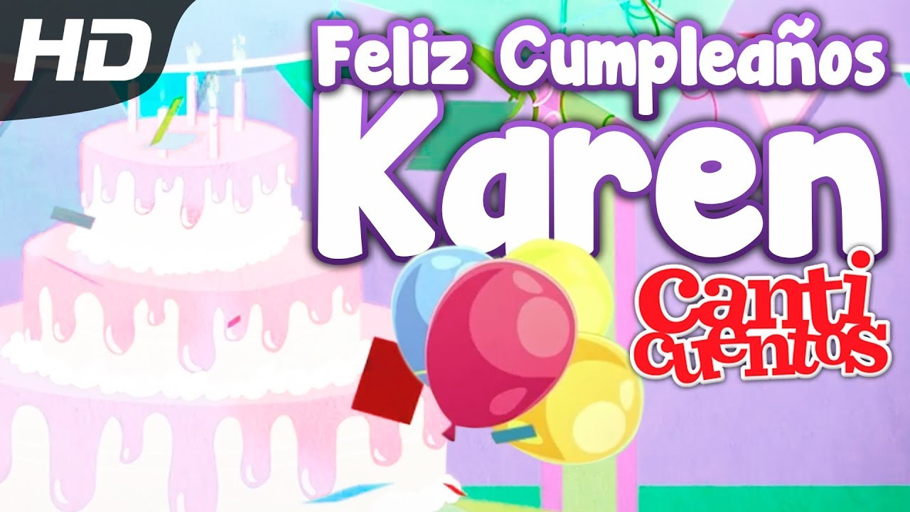 Feliz Cumpleaños Karen Canticuentos YouTube