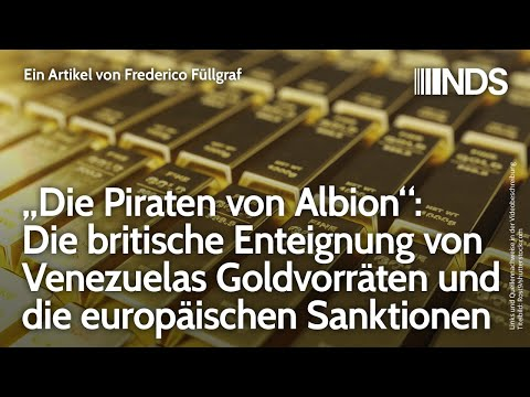 """""""Die Piraten von Albion"""" Die britische Enteignung von Venezuelas Goldvorräten&europäische Sanktionen"""