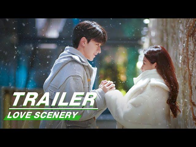 Official Trailer: Love Scenery | 良辰美景好时光 | iQiyi