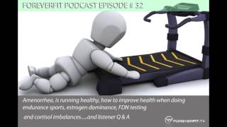 Podcast Episode # 32 - Amenorrhea, Is Running Healthy, How To Improve Health When Doing Endurance