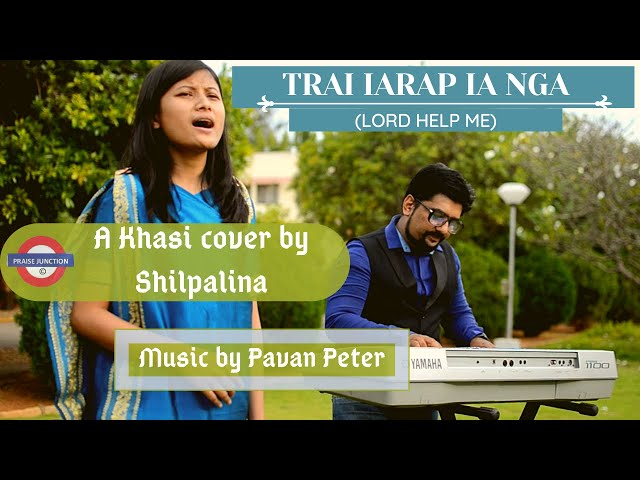 Trai iarap ia nga (Lord Help Me) Khasi gospel cover Ft. Shilpalina & Pavan Peter || English subtitle