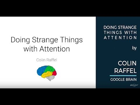 Colin Raffel - Doing Strange Things with Attention - AI With The Best October 14-15, 2017